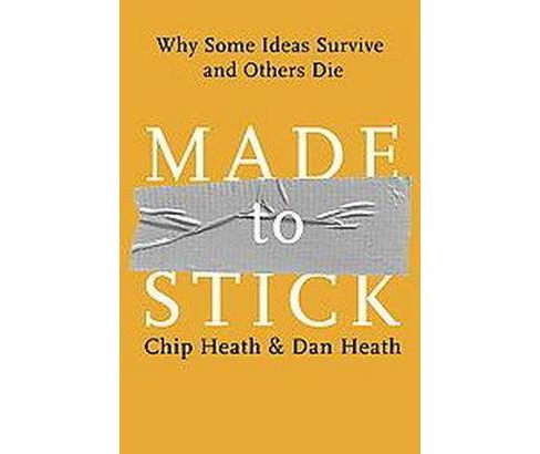 Made to Stick : Why Some Ideas Survive and Others Die (Hardcover) (Chip Heath & Dan Heath) - image 1 of 1