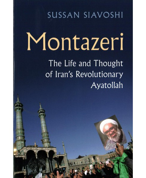 Montazeri : The Life and Thought of Iran's Revolutionary Ayatollah (Paperback) (Sussan Siavoshi) - image 1 of 1