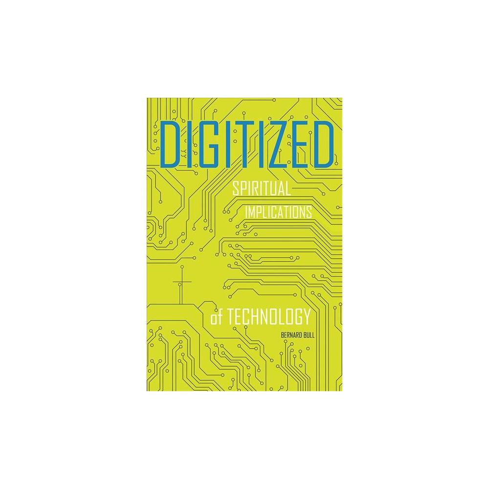 Digitized : Spiritual Implications of Technology (Paperback) (Bernard Bull)