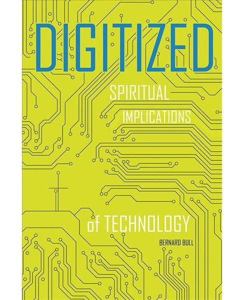 Digitized : Spiritual Implications of Technology (Paperback) (Bernard Bull) - image 1 of 1