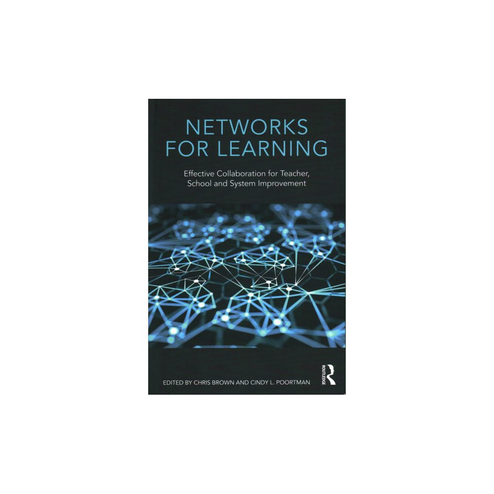 Networks for Learning : Effective Collaboration for Teacher, School and System Improvement - (Paperback)