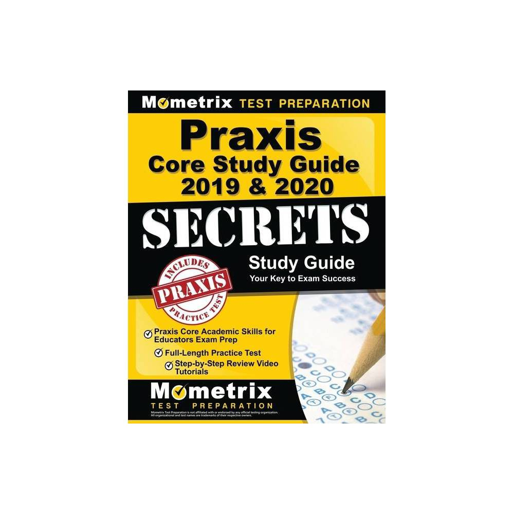 Praxis Core Study Guide 2019 2020 Secrets Praxis Core Academic Skills For Educators Exam Prep Full Length Practice Test Step By Step Review