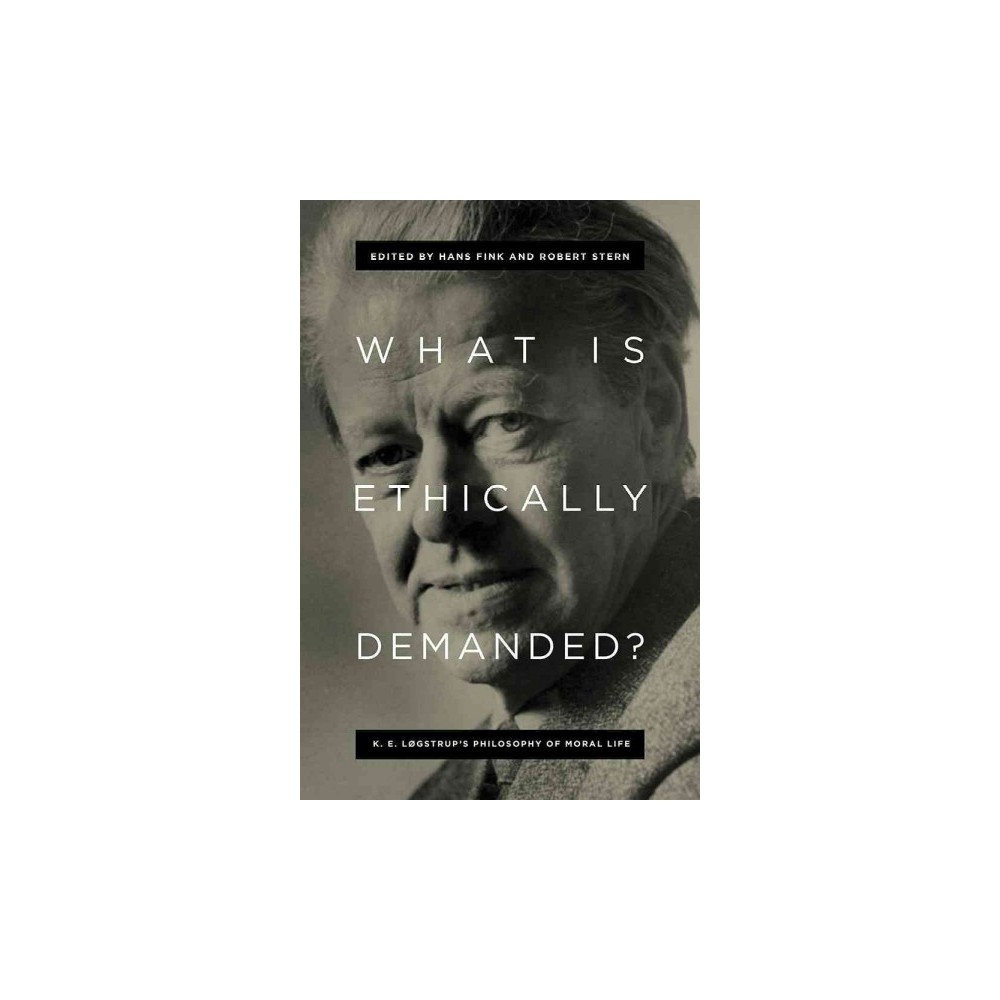 What Is Ethically Demanded? : K. E. Lgstrup's Philosophy of Moral Life (Hardcover)