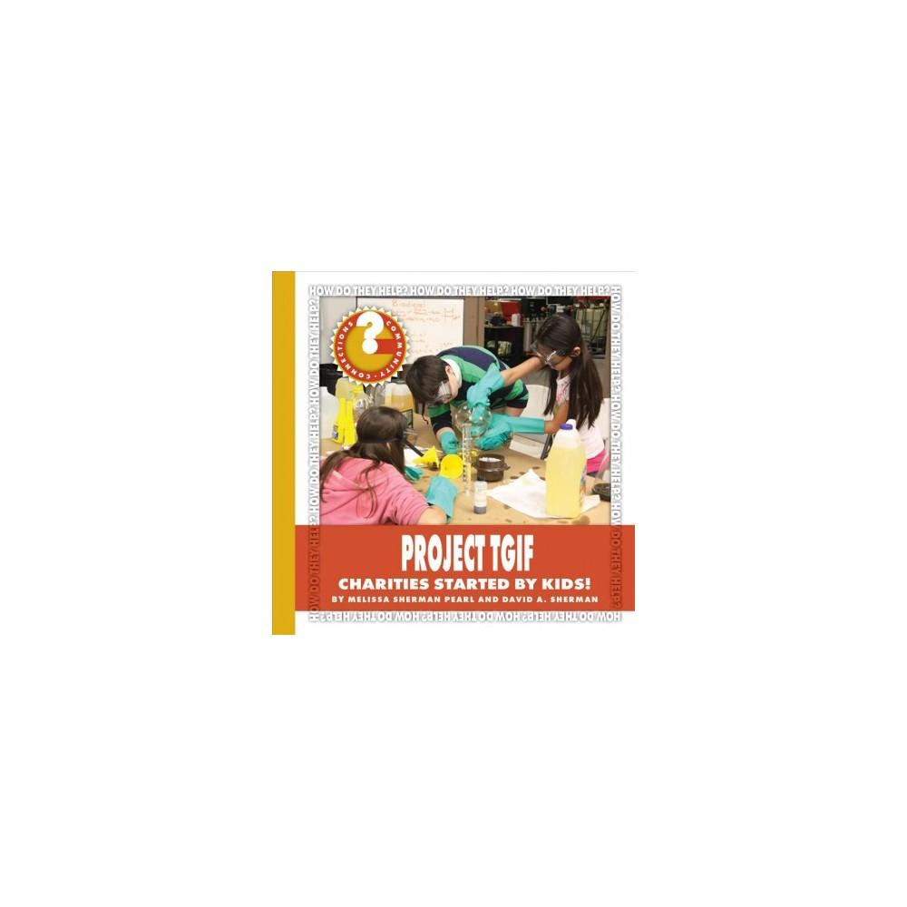 Project Tgif : Charities Started by Kids! (Paperback) (Melissa Sherman Pearl & David A. Sherman)