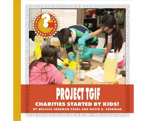 Project TGIF : Charities Started by Kids! (Paperback) (Melissa Sherman Pearl & David A. Sherman) - image 1 of 1