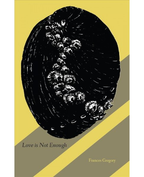 Love Is Not Enough (Paperback) (Frances Gregory) - image 1 of 1