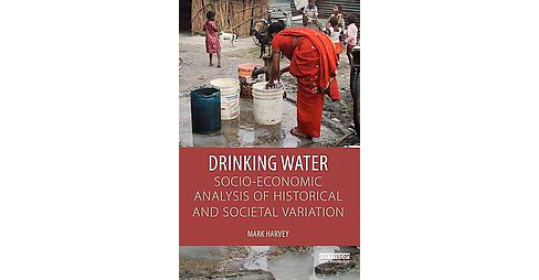 Drinking Water : A Socio-Economic Analysis of Historical and Societal Variation (Hardcover) (Mark - image 1 of 1