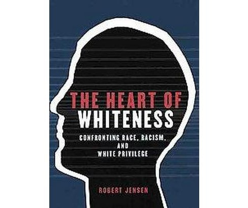 Heart of Whiteness : Confronting Race, Racism And White Privilege (Paperback) (Robert Jensen) - image 1 of 1