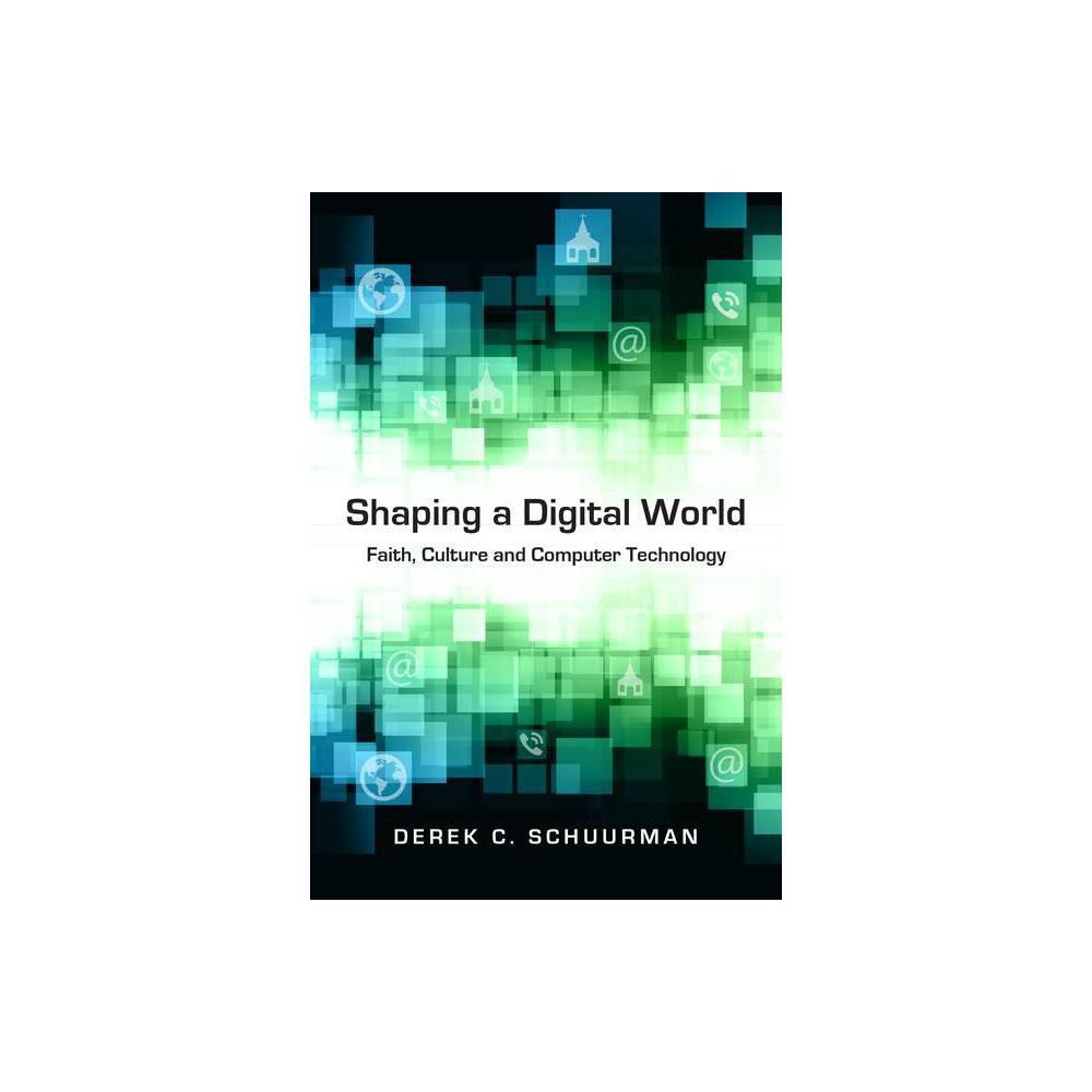 Shaping A Digital World By Derek C Schuurman Paperback