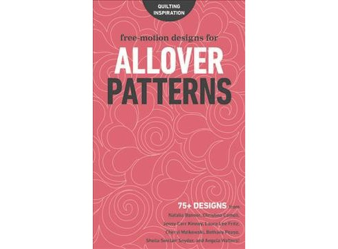 Free-Motion Designs for Allover Patterns : 75+ Designs from Natalia Bonner, Christina Cameli, Jenny Carr - image 1 of 1