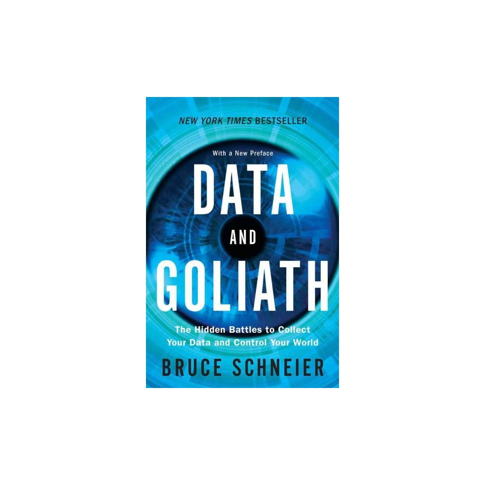 Data and Goliath : The Hidden Battles to Collect Your Data and Control Your World (Reprint) (Paperback)
