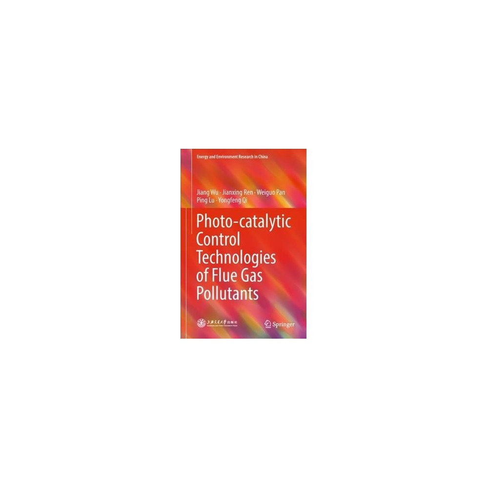 Photo-catalytic Control Technologies of Flue Gas Pollutants - (Hardcover)