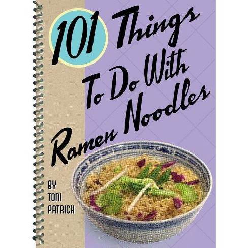 101 Things to Do with Ramen Noodles - by  Toni Patrick (Spiral_bound) - image 1 of 1