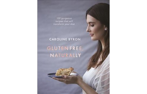 Gluten Free, Naturally : 100 gorgeous recipes that will transform your diet -  (Hardcover) - image 1 of 1