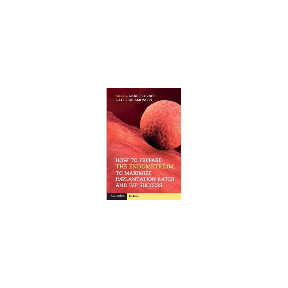 How to Prepare the Endometrium to Maximize Implantation Rates and Ivf Success - 1 (Paperback)