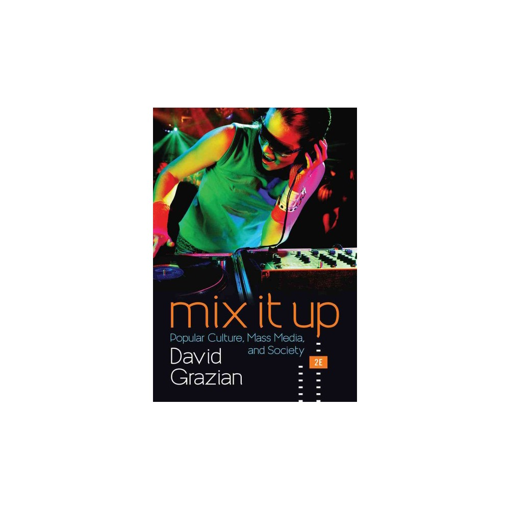 Mix It Up : Popular Culture, Mass Media, and Society (Paperback) (David Grazian)