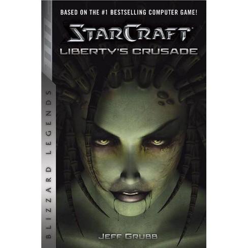 Starcraft: Liberty's Crusade - (Starcraft: Blizzard Legends) by  Jeff Grubb (Paperback) - image 1 of 1
