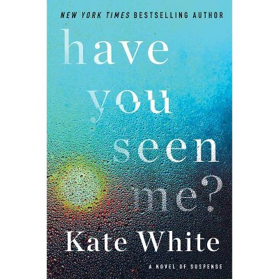 Have You Seen Me? - by Kate White (Paperback)