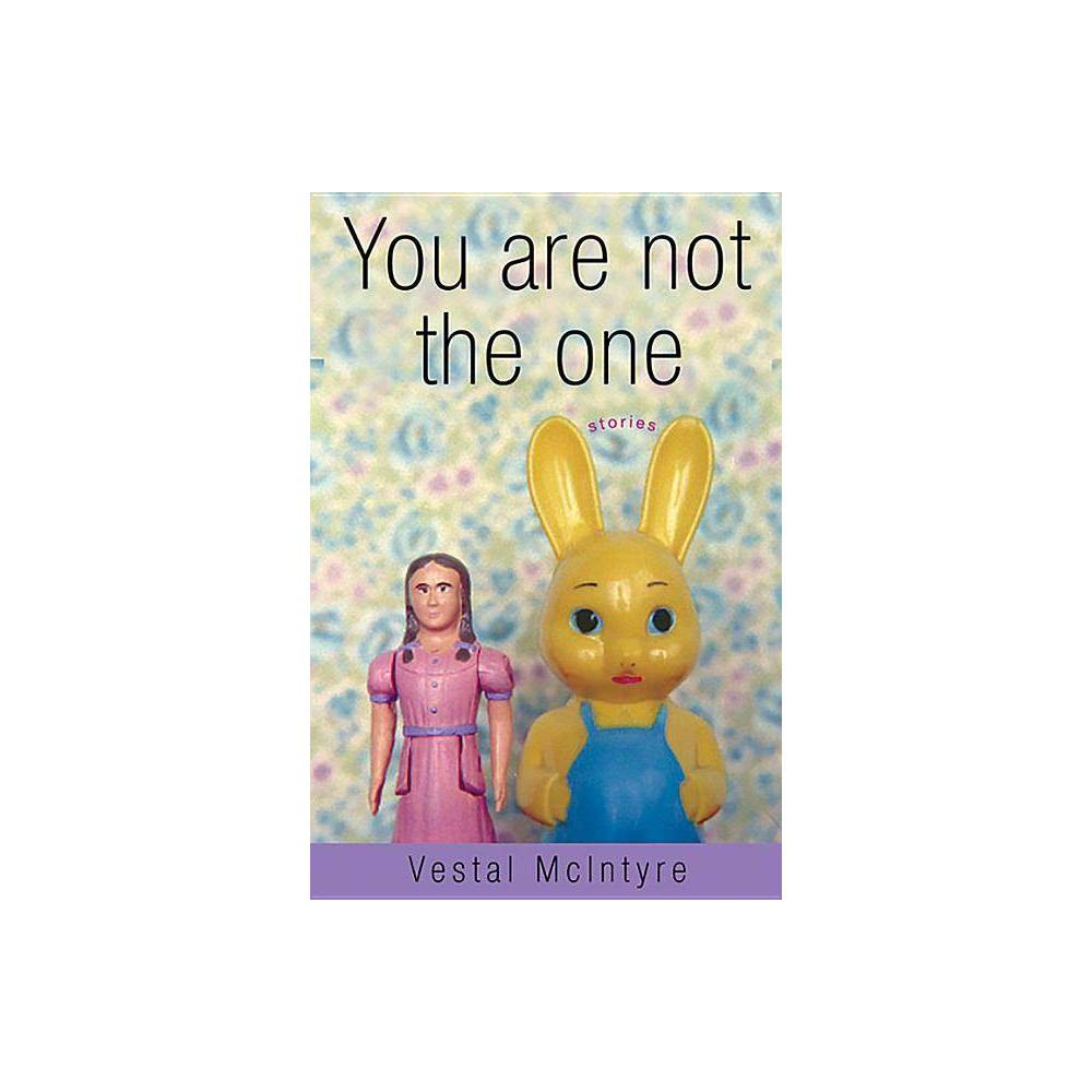 You Are Not The One By Vestal Mcintyre Paperback