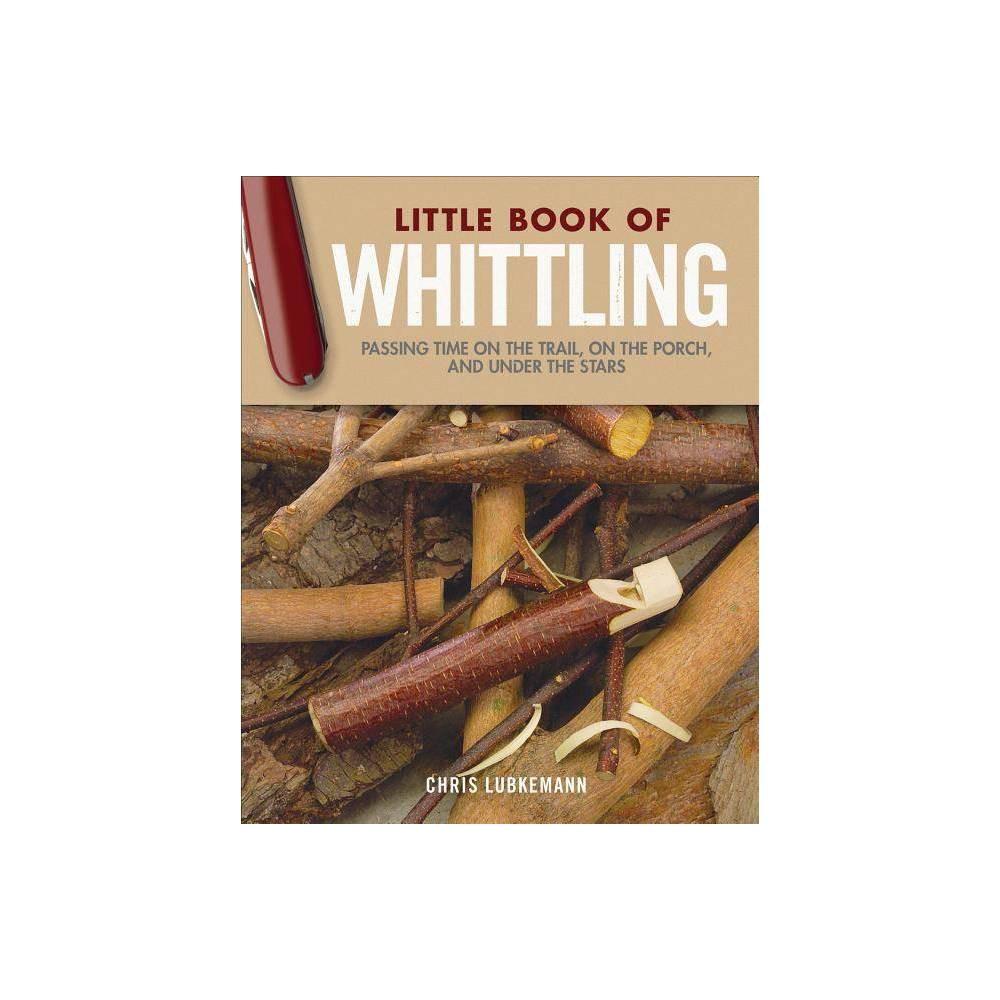 Little Book Of Whittling Gift Edition By Chris Lubkemann Hardcover