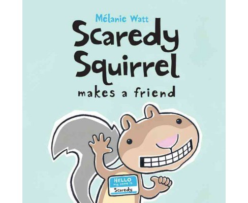 Scaredy Squirrel Makes a Friend -  (Scaredy Squirrel) by Melanie Watt (Paperback) - image 1 of 1