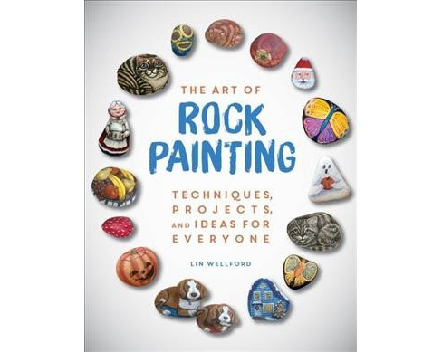 Art of Rock Painting : Techniques, Projects, and Ideas for Everyone -  by Wellford Lin (Paperback) - image 1 of 1