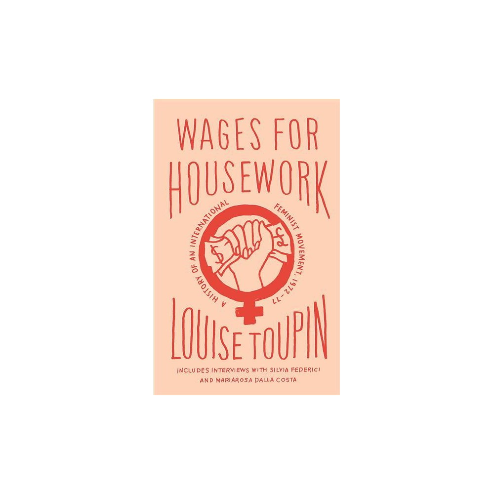 Wages for Housework : A History of an International Feminist Movement, 1972-77 - (Hardcover)