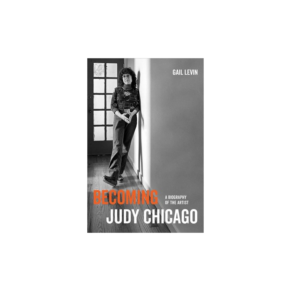 Becoming Judy Chicago : A Biography of the Artist - Reprint by Gail Levin (Paperback)
