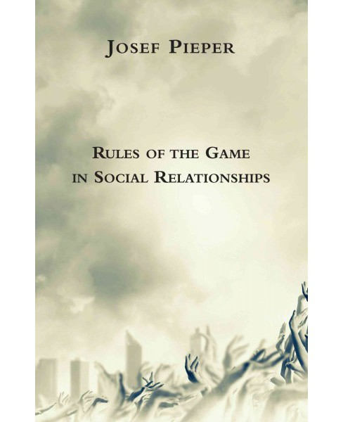Rules of the Game in Social Relationships -  by Josef Pieper (Paperback) - image 1 of 1
