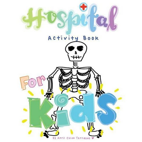 Hospital Activity Book For Kids - by  April Chloe Terrazas (Paperback) - image 1 of 1