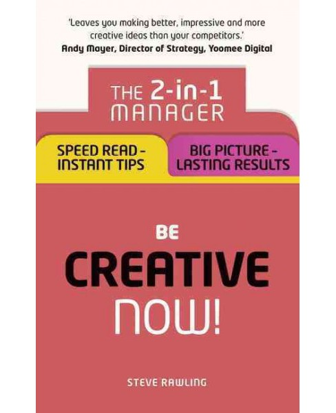 Be Creative - Now! the 2-in-1 Manager : Speed Read - Instant Tips / Big Picture - Lasting Results - image 1 of 1
