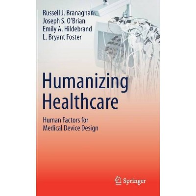 Humanizing Healthcare - Human Factors for Medical Device Design - by  Russell J Branaghan & Joseph S O'Brian & Emily A Hildebrand & L Bryant Foster