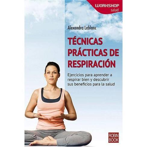 Tecnicas Practicas de Respiracion - (Workshop - Salud) by  Alexandra LeBlanc (Paperback) - image 1 of 1