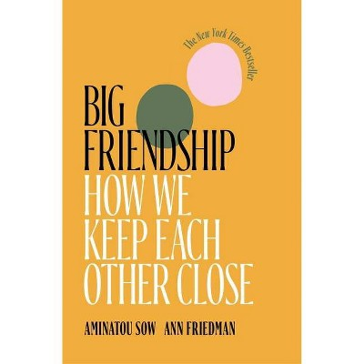 Big Friendship - by Aminatou Sow & Ann Friedman (Paperback)