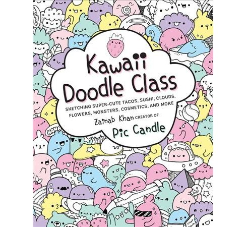 Kawaii Doodle Class : Sketching Super-cute Tacos, Sushi, Clouds, Flowers, Monsters, Cosmetics, and More - image 1 of 1