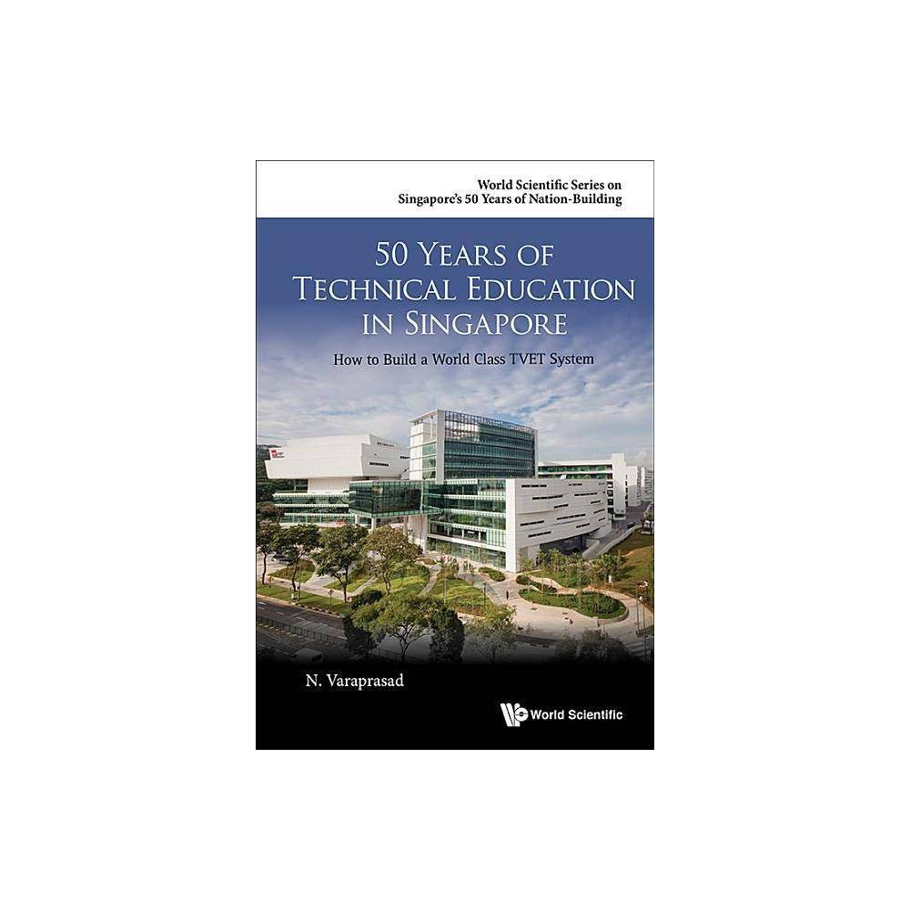50 Years Of Technical Education In Singapore How To Build A World Class Tvet System World Scientific Singapore S 50 Years Of Nation Building