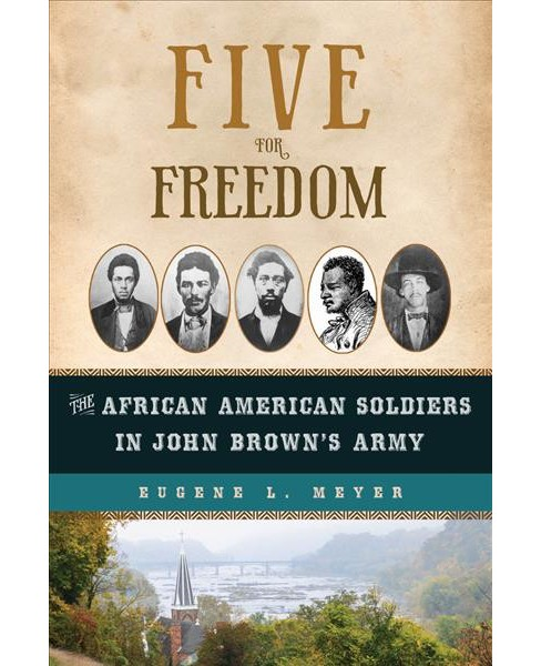 Five for Freedom : The African American Soldiers in John Brown's Army -  by Eugene L. Meyer (Hardcover) - image 1 of 1