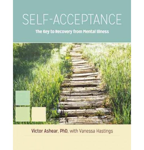 Self-Acceptance : The Key to Recovery from Mental Illness (Workbook) (Paperback) (Victor Ashear) - image 1 of 1