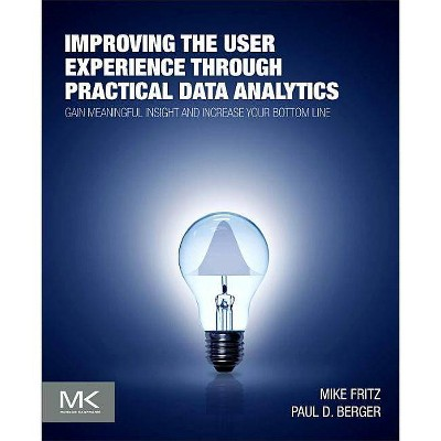 Improving the User Experience Through Practical Data Analytics - by  Mike Fritz & Paul D Berger (Paperback)