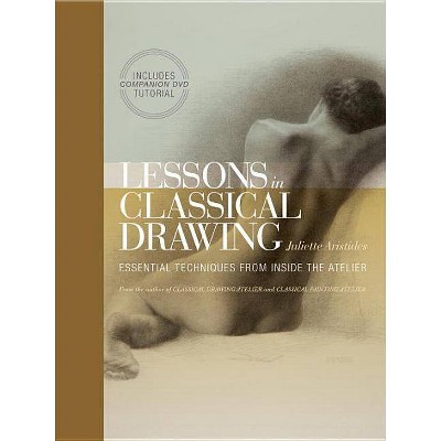 Lessons in Classical Drawing - by  Juliette Aristides (Mixed Media Product)