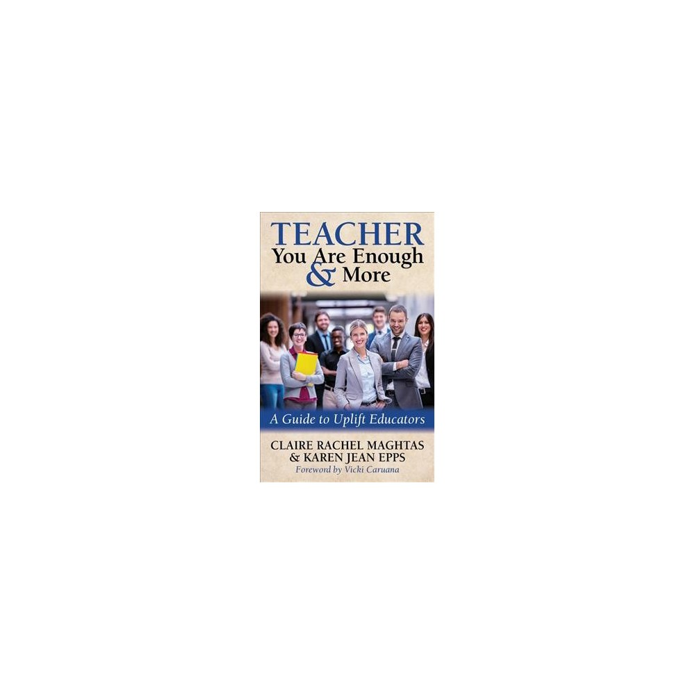 Teacher, You Are Good Enough & More : A Guide to Uplift Educators - (Paperback)