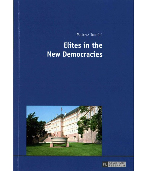 Elites in the New Democracies (Paperback) (Matevu017e Tomu0161ic) - image 1 of 1