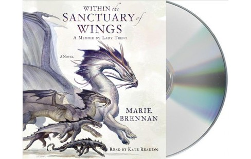 Within the Sanctuary of Wings : A Memoir by Lady Trent (Unabridged) (CD/Spoken Word) (Marie Brennan) - image 1 of 1