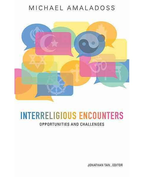 Interreligious Encounters : Opportunities and Challenges (Paperback) (Michael Amaladoss) - image 1 of 1