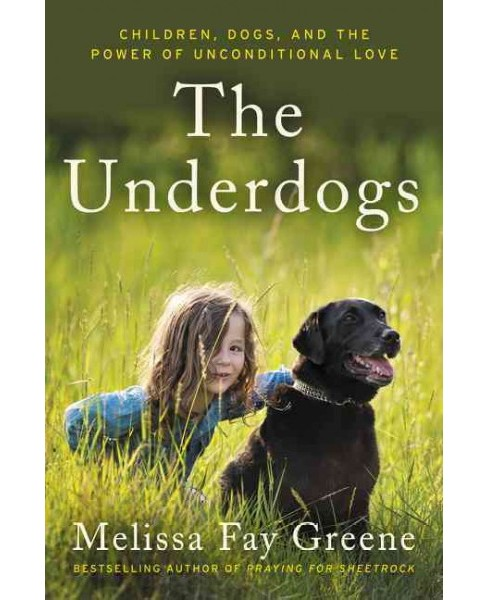 Underdogs : Children, Dogs, and the Power of Unconditional Love (Reprint) (Paperback) (Melissa Fay - image 1 of 1