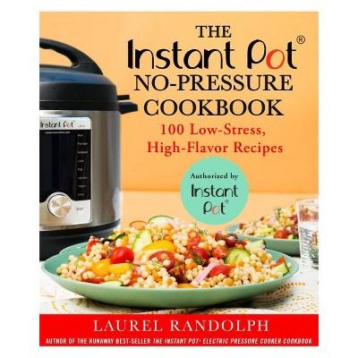 Instant Pot No Pressure Cookbook: 100 Low-stress, High-flavor Recipes (Paperback)(Laurel Randolph)