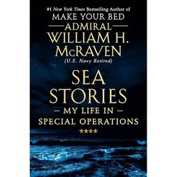 Sea Stories : My Life in Special Operations -  by William H. McRaven (Hardcover)