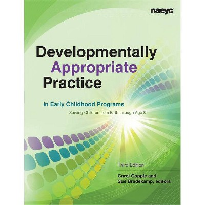 Developmentally Appropriate Practice in Early Childhood Programs Serving Children from Birth Through Age 8 - (Naeyc) 3rd Edition (Paperback)
