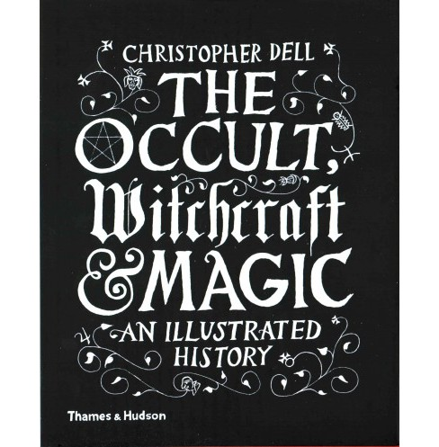 Occult, Witchcraft & Magic : An Illustrated History (Hardcover) (Christopher Dell) - image 1 of 1