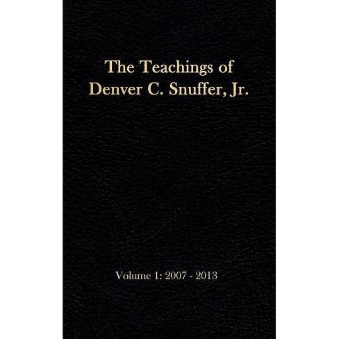 The Teachings of Denver C. Snuffer, Jr. Volume 1 - (Teachings of Denver C. Snuffer Jr.) by  Denver C Snuffer (Hardcover) - image 1 of 1